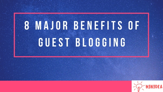 8 Major Benefits of Guest Blogging | Guest Posting – Minidea