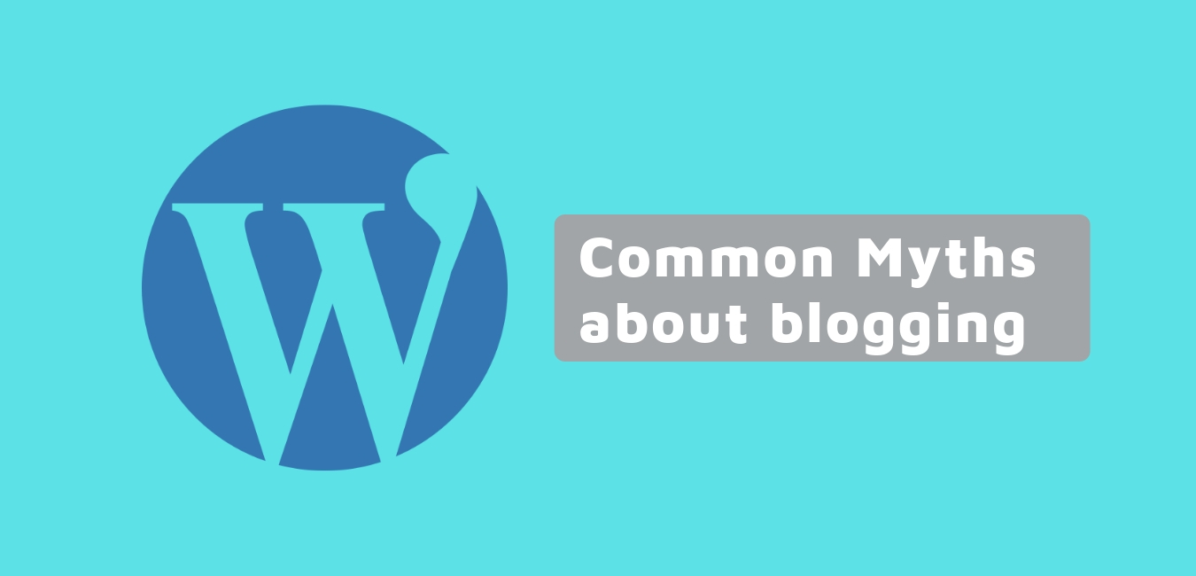Common 5 blogging Myth About Blogging You Should Know About !!